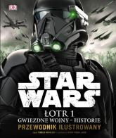 Star Wars. Łotr 1 Gwiezdne wojny - historie. Przewodnik ilustrowany - Pablo Hidalgo   mała okładka