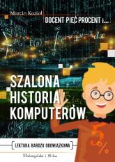 Szalona historia komputerów - Marcin Kozioł | mała okładka