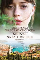 Saga bałkańska. Tom 2:  Nie czas na zapomnienie - Agnieszka Walczak-Chojecka | mała okładka