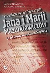 Przesłuchania podejrzanych Jana i Marii Mazurkiewiczów  (z akt Prokuratury Generalnej PRL) - Nowożycki Bartosz, Słowińska Katarzyna | mała okładka