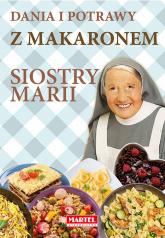 Dania i potrawy z makaronem Siostry Marii - Goretti Guziak Maria | mała okładka