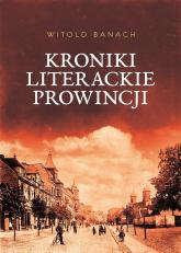 Kroniki literackie prowincji - Witold Banach | mała okładka