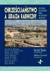 Chrześcijaństwo a judaizm rabiniczny Historia początków oraz wczesnego rozwoju - zbiorowa Praca | mała okładka