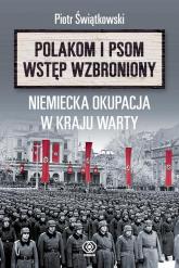 Polakom i psom wstęp wzbroniony Niemiecka okupacja w Kraju Warty - Piotr Świątkowski | mała okładka