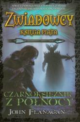 Zwiadowcy Księga 5 Czarnoksiężnik z Północy - John Flanagan | mała okładka