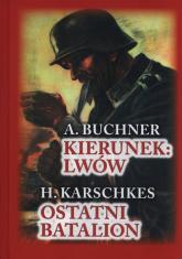 Kierunek Lwów. Ostatni Batalion - Buchner A., Karschkes H. | mała okładka