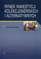 Rynek inwestycji kolekcjonerskich i alternatywnych - Krzysztof Borowski | mała okładka