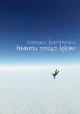 Historia tysiąca lęków - Tomasz Kozłowski | mała okładka