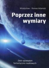 Poprzez inne wymiary Zbiór opowiadań fantastyczno-naukowych - Adamski Władysław Roman | mała okładka