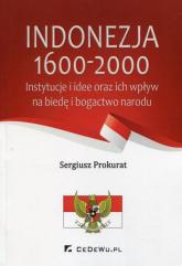 Indonezja 1600-2000 Instytucje i idee oraz ich wpływ na biedę i bogactwo narodu - Sergiusz Prokurat | mała okładka