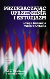 Przekraczając uprzedzenia i entuzjazm Druga kadencja Viktora Orbána -  | mała okładka