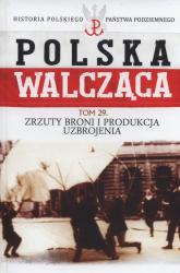 Polska Walcząca Tom 29 Zrzuty broni i produkcja uzbrojenia - Maciej Krawczyk | mała okładka