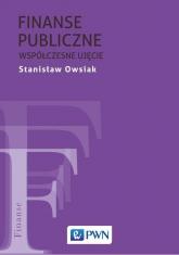 Finanse publiczne Współczesne ujęcie. - Stanisław Owsiak | mała okładka
