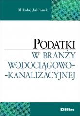 Podatki w branży wodociągowo-kanalizacyjnej - Mikołaj Jabłoński   mała okładka