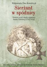 Sierżant w spódnicy Historia życia i służby wojskowej Joanny Żubrowej (1782–1852) - Kowalczyk Małgorzata Ewa | mała okładka