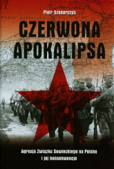 Czerwona apokalipsa  Agresja Związku Sowieckiego na Polskę i jej konsekwencje - Piotr Szubarczyk | mała okładka