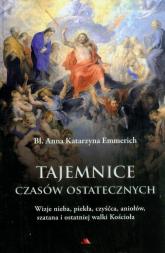 Tajemnice czasów ostatecznych Wizje nieba, piekła, czyśćca, aniołów, szatana i ostatniej walki Kościoła - Katarzyna Emmerich | mała okładka