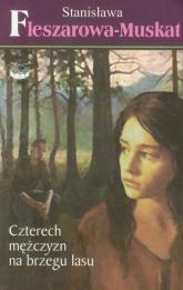 Czterech mężczyzn na brzegu lasu 3 - Stanisława Fleszarowa-Muskat | mała okładka