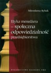 Etyka menedżera społeczna odpowiedzialność przedsiębiorstwa - Mirosława Rybak | mała okładka