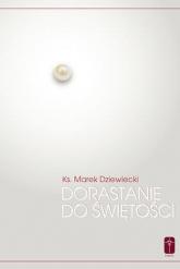 Dorastanie do świętości - Marek Dziewiecki | mała okładka