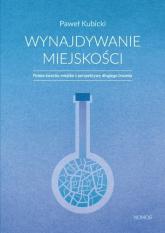Wynajdywanie miejskości Polska kwestia miejska z perspektywy długiego trwania - Paweł Kubicki | mała okładka