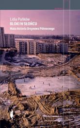 Bloki w słońcu Mała historia Ursynowa Północnego - Lidia Pańków | mała okładka