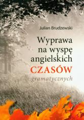 Wyprawa na wyspę angielskich czasów gramatycznych - Julian Brudzewski | mała okładka