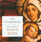 Kilka myśli o Matce Bożej - Jan Twardowski | mała okładka