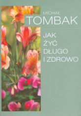 Jak żyć długo i zdrowo - Michał Tombak | mała okładka