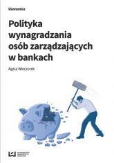 Polityka wynagradzania osób zarządzających w bankach - Agata Wieczorek | mała okładka
