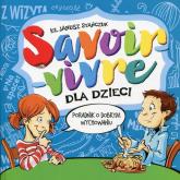 Savoir-vivre dla dzieci Poradnik o dobrym wychowaniu - Janusz Stańczuk | mała okładka