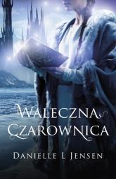 Waleczna czarownica Księga 3 Trylogii Klątwy - Jensen Danielle L. | mała okładka