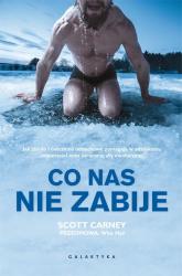 Co nas nie zabije Jak zimno i ćwiczenia oddechowe pomagają w odzyskaniu odporności oraz utraconej siły ewolucyjnej - Carney Scott, Hof Wim | mała okładka