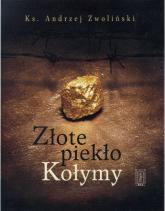 Złote piekło Kołymy - Andrzej Zwoliński | mała okładka