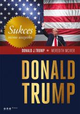 Sukces mimo wszystko Donald Trump - Trump Donald J., McIver Meredith   mała okładka