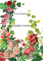 Węgierska Wiosna Magyar tavasz - Krzysztof Jagielski | mała okładka