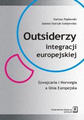 Outsiderzy integracji europejskiej Szwajcaria i Norwegia a Unia Europejska - Popławski Dariusz, Starzyk-Sulejewska Joanna | mała okładka