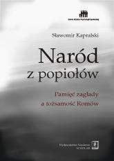 Naród z popiołów Pamięć zagłady a tożsamość Romów - Sławomir Kapralski | mała okładka