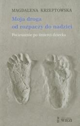 Moja droga od rozpaczy do nadziei Pocieszenie po śmierci dziecka - Magdalena Krzeptowska | mała okładka