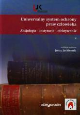 Uniwersalny system ochrony praw człowieka Aksjologia instytucje efektywność -  | mała okładka