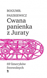 Cwana panienka z Juraty 69 limeryków freewolnych - Bogumił Paszkiewicz | mała okładka