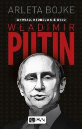 Władimir Putin. Wywiad, którego nie było - Arleta Bojke | mała okładka