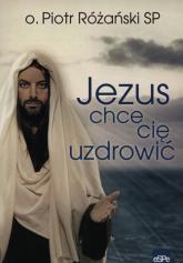 Jezus chce się uzdrowić - Piotr Różański   mała okładka