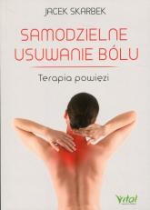 Samodzielne usuwanie bólu Terapia powięzi - Jacek Skarbek | mała okładka