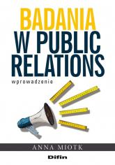Badania w public relations Wprowadzenie - Anna Miotk | mała okładka