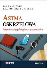 Astma oskrzelowa Perspektywa psychologiczno-egzystencjalna - Gierus Jacek, Popielski Kazimierz | mała okładka