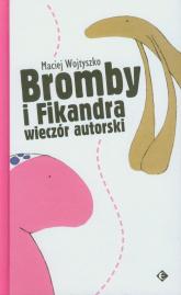 Bromby i Fikandra wieczór autorski - Maciej Wojtyszko | mała okładka