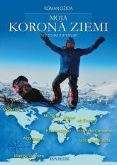 Moja Korona Ziemi Dzienniki z wypraw - Roman Dzida | mała okładka