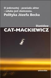 O jedenastej - powiada aktor - sztuka jest skończona Polityka Józefa Becka - Stanisław Cat-Mackiewicz | mała okładka