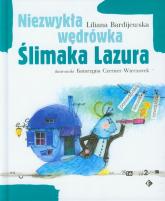 Niezwykła wędrówka Ślimaka Lazura - Liliana Bardijewska | mała okładka